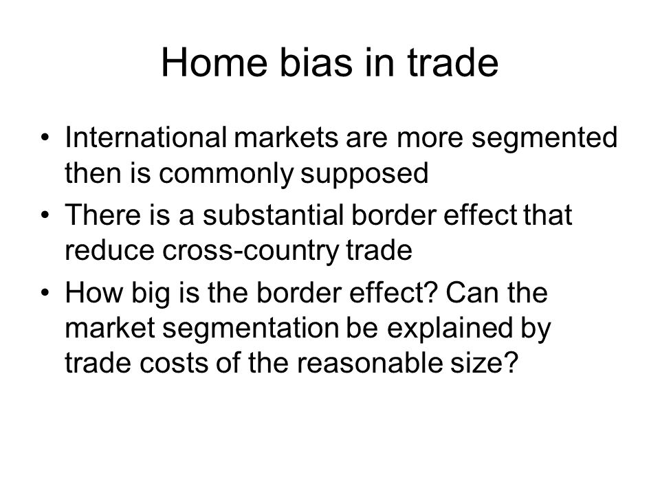 Home bias in trade International markets are more segmented then is commonly supposed.