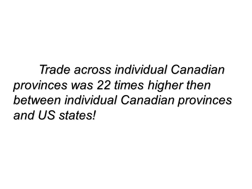 Trade across individual Canadian provinces was 22 times higher then between individual Canadian provinces and US states!
