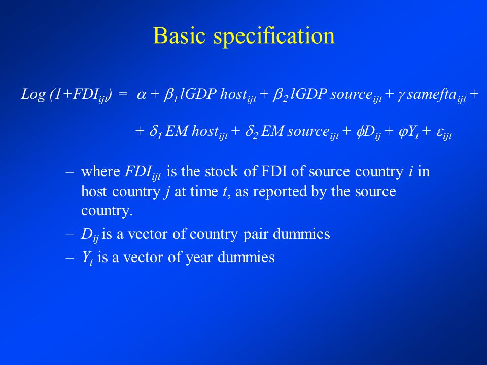 Basic specification where FDIijt is the stock of FDI of source country i in host country j at time t, as reported by the source country.