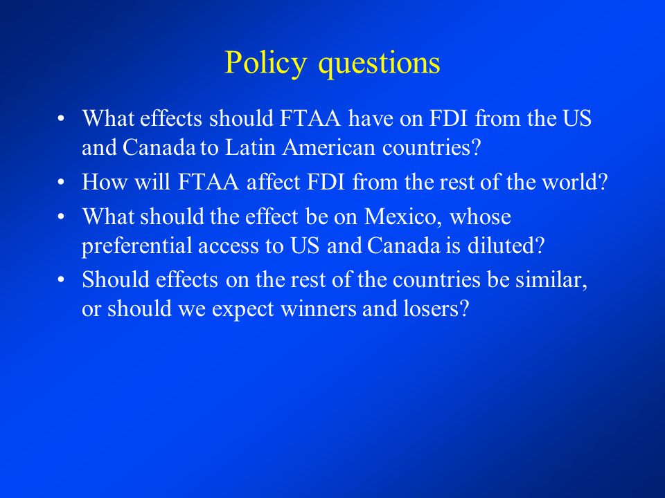 Policy questions What effects should FTAA have on FDI from the US and Canada to Latin American countries