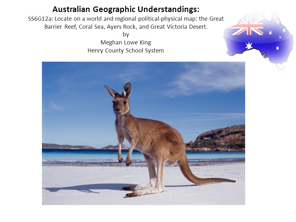 Australian Geographic Understandings: SS6G12a: Locate on a world and regional political-physical map: the Great Barrier Reef, Coral Sea, Ayers Rock, and Great Victoria Desert.