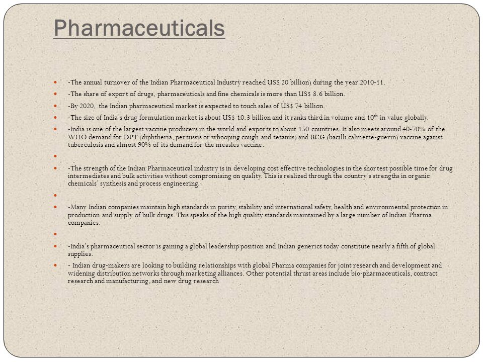 Pharmaceuticals -The annual turnover of the Indian Pharmaceutical Industry reached US$ 20 billion) during the year 2010-11.