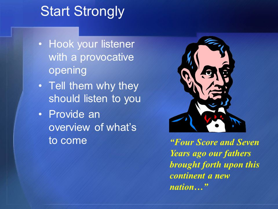 Start Strongly Hook your listener with a provocative opening