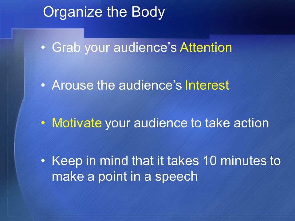 Organize the Body Grab your audience's Attention
