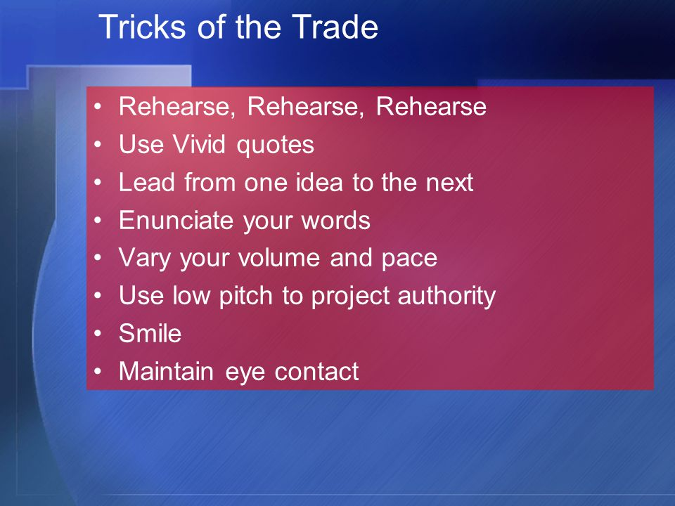 Tricks of the Trade Rehearse, Rehearse, Rehearse Use Vivid quotes