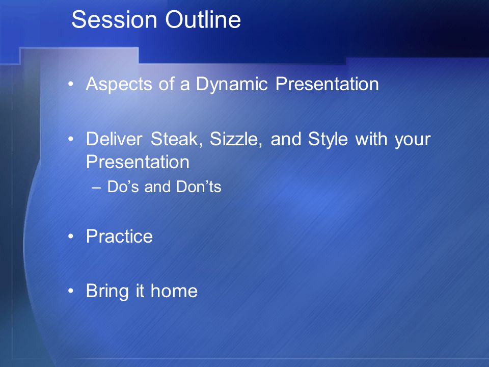 Session Outline Aspects of a Dynamic Presentation