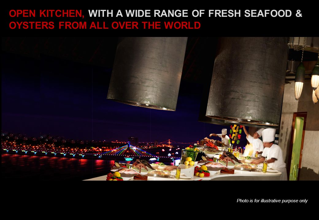 OPEN KITCHEN, WITH A WIDE RANGE OF FRESH SEAFOOD & OYSTERS FROM ALL OVER THE WORLD