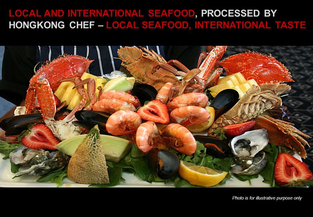 LOCAL AND INTERNATIONAL SEAFOOD, PROCESSED BY HONGKONG CHEF – LOCAL SEAFOOD, INTERNATIONAL TASTE