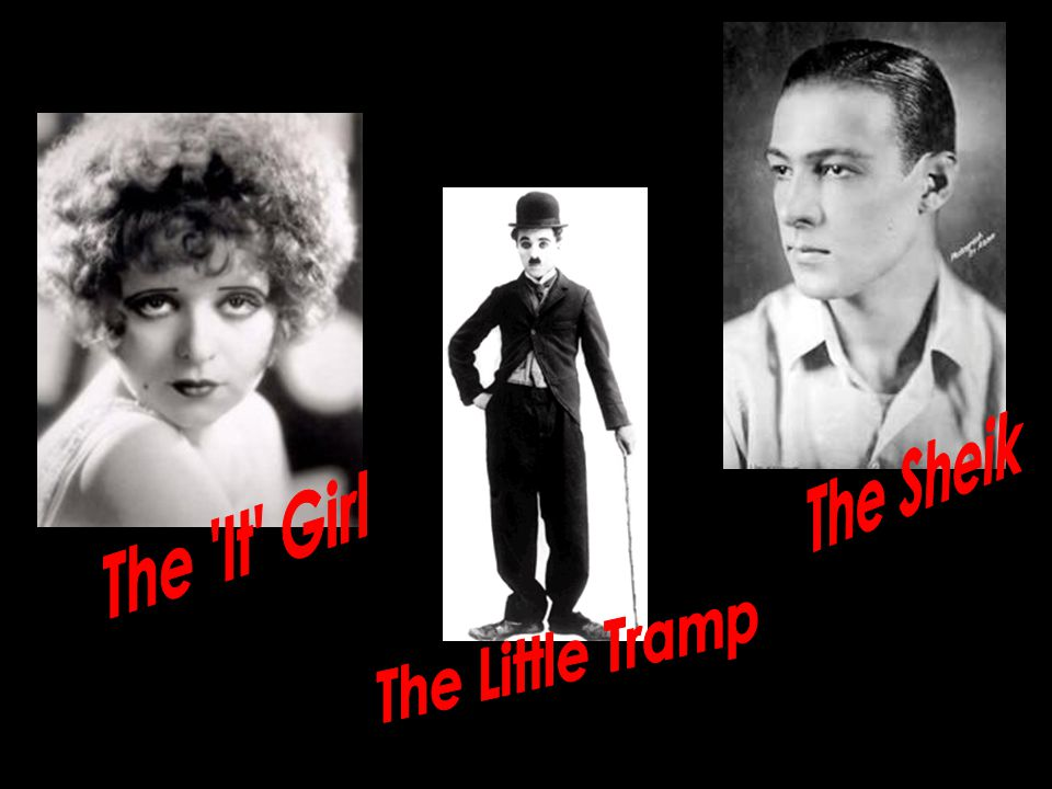 The Sheik The It Girl The Little Tramp
