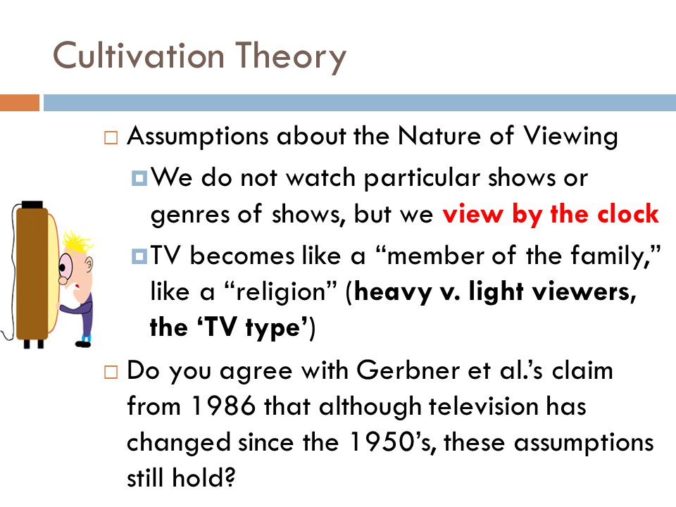 Cultivation Theory Assumptions about the Nature of Viewing