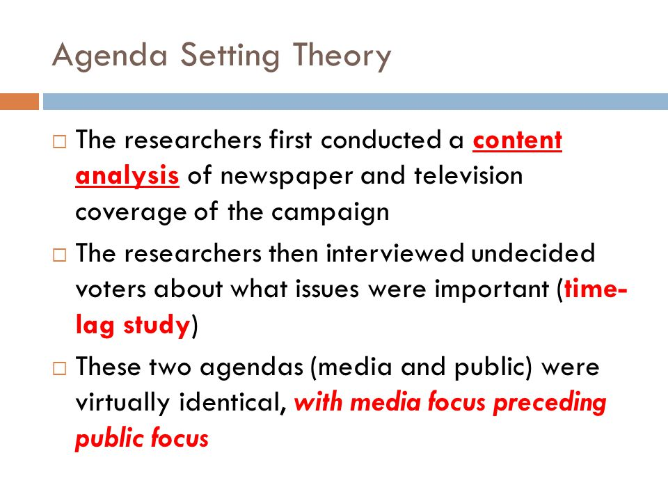 Agenda Setting Theory The researchers first conducted a content analysis of newspaper and television coverage of the campaign.
