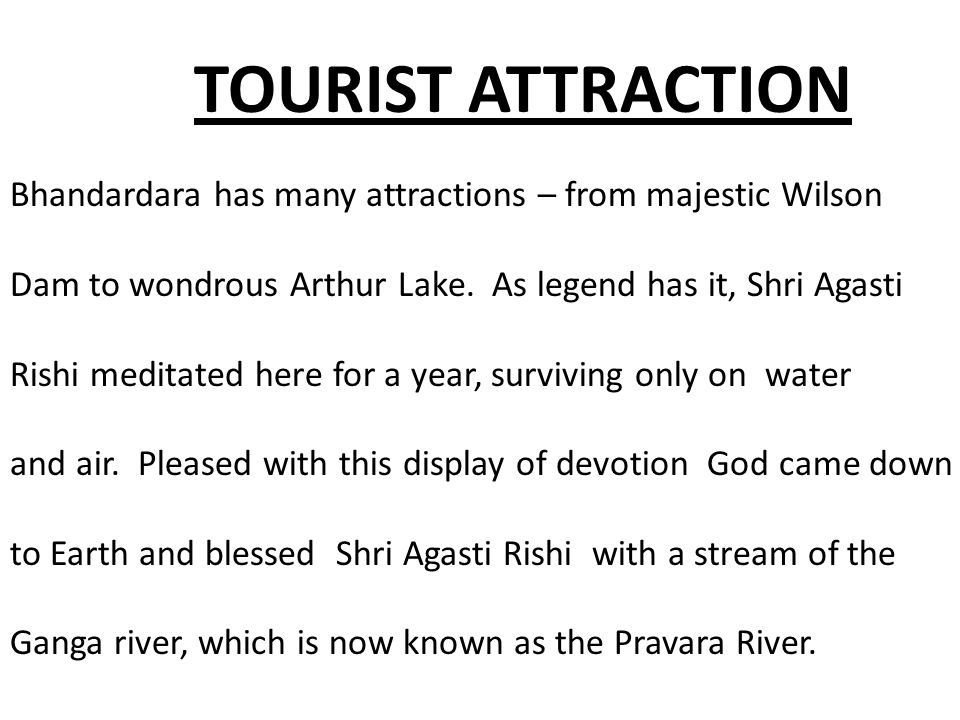 TOURIST ATTRACTION Bhandardara has many attractions – from majestic Wilson. Dam to wondrous Arthur Lake. As legend has it, Shri Agasti.