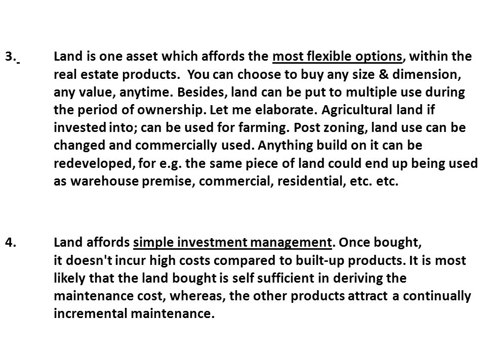 3. Land is one asset which affords the most flexible options, within the