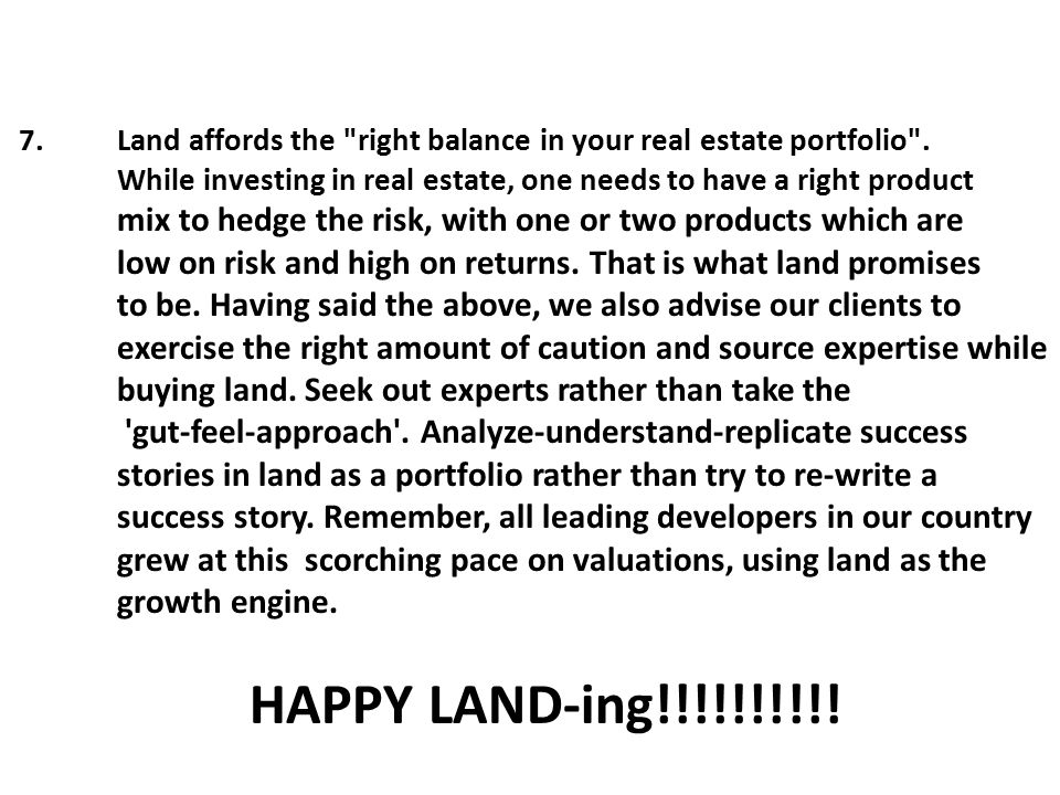 7. Land affords the right balance in your real estate portfolio .