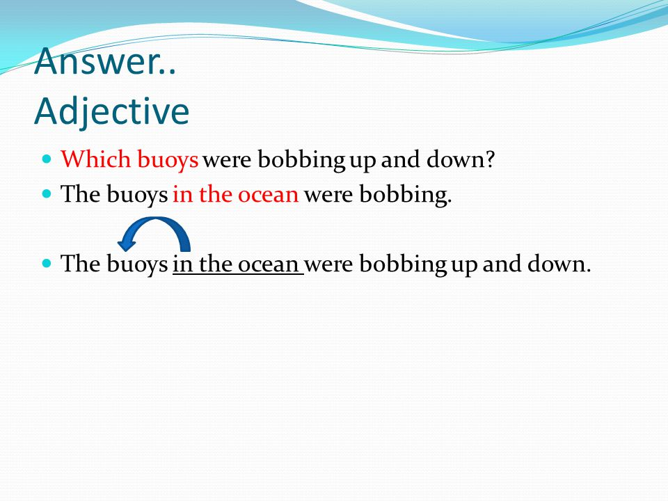 Answer.. Adjective Which buoys were bobbing up and down