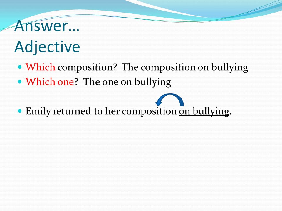 Answer… Adjective Which composition The composition on bullying