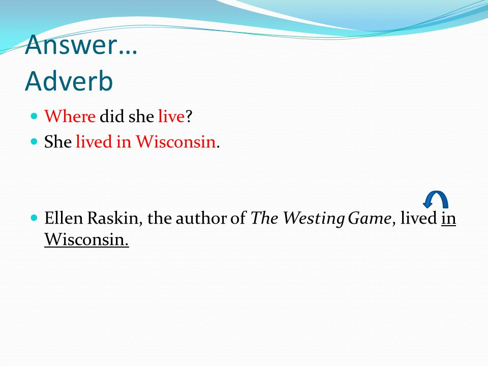 Answer… Adverb Where did she live She lived in Wisconsin.