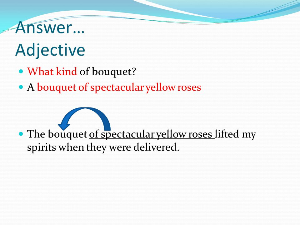 Answer… Adjective What kind of bouquet
