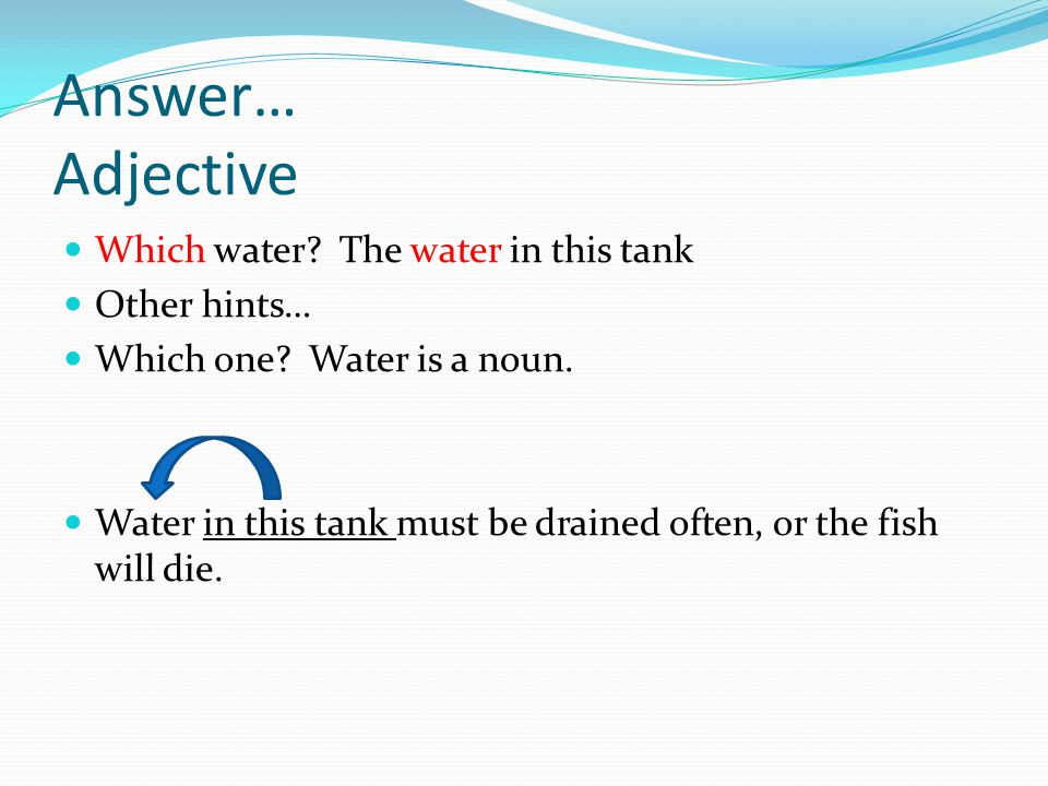 Answer… Adjective Which water The water in this tank Other hints…