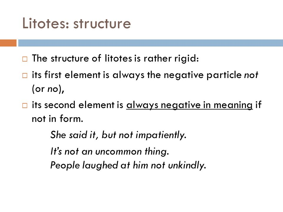 Litotes: structure The structure of litotes is rather rigid: