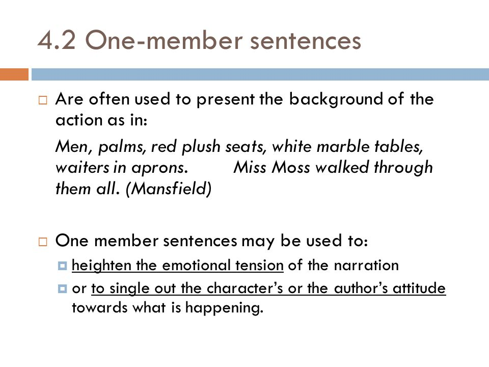 4.2 One-member sentences Are often used to present the background of the action as in:
