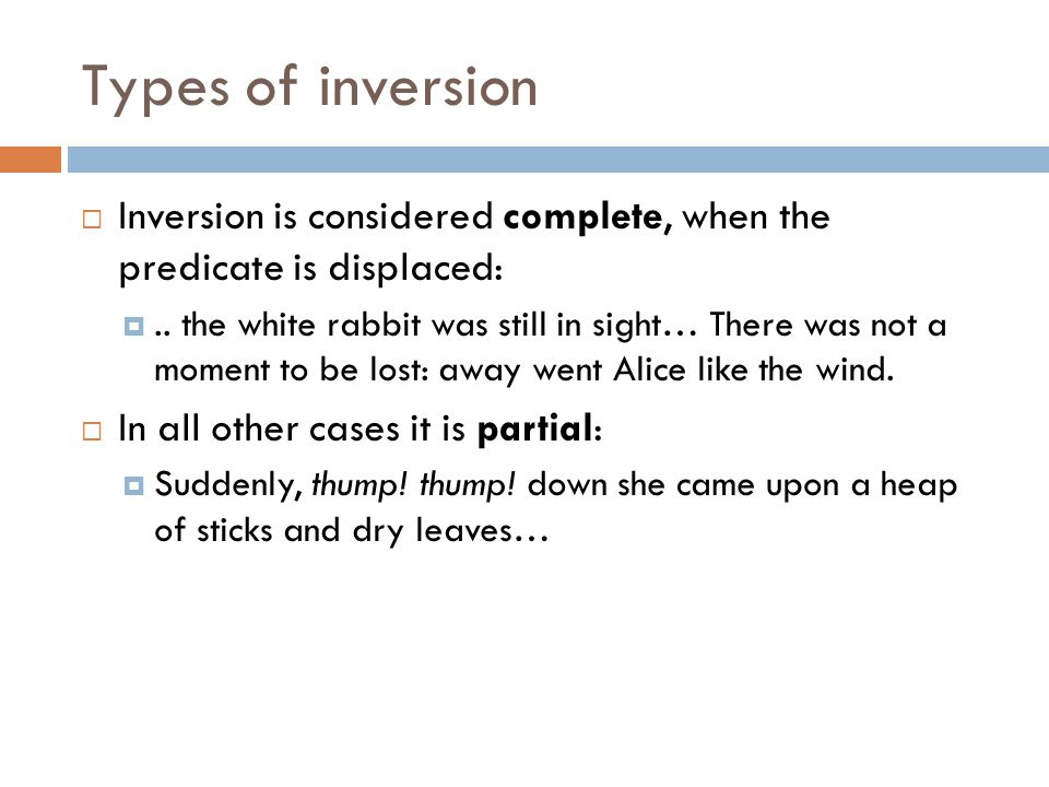 Types of inversion Inversion is considered complete, when the predicate is displaced: