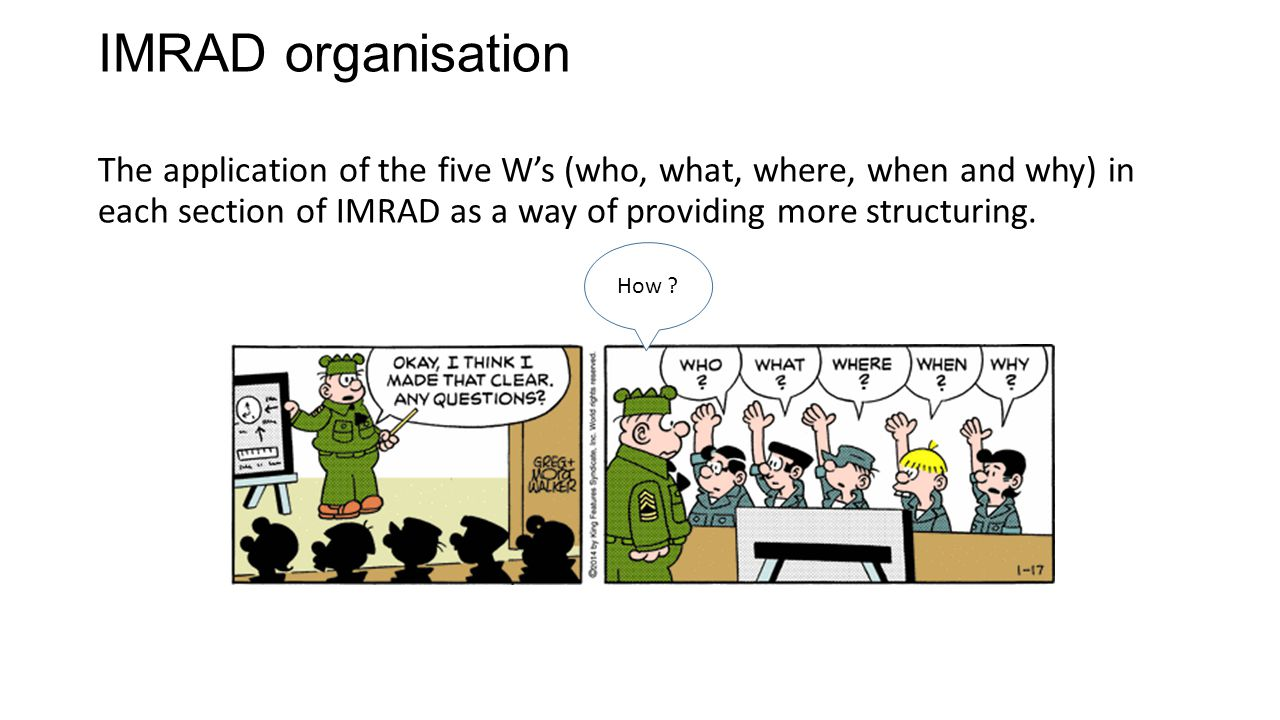 IMRAD organisation The application of the five W's (who, what, where, when and why) in each section of IMRAD as a way of providing more structuring.