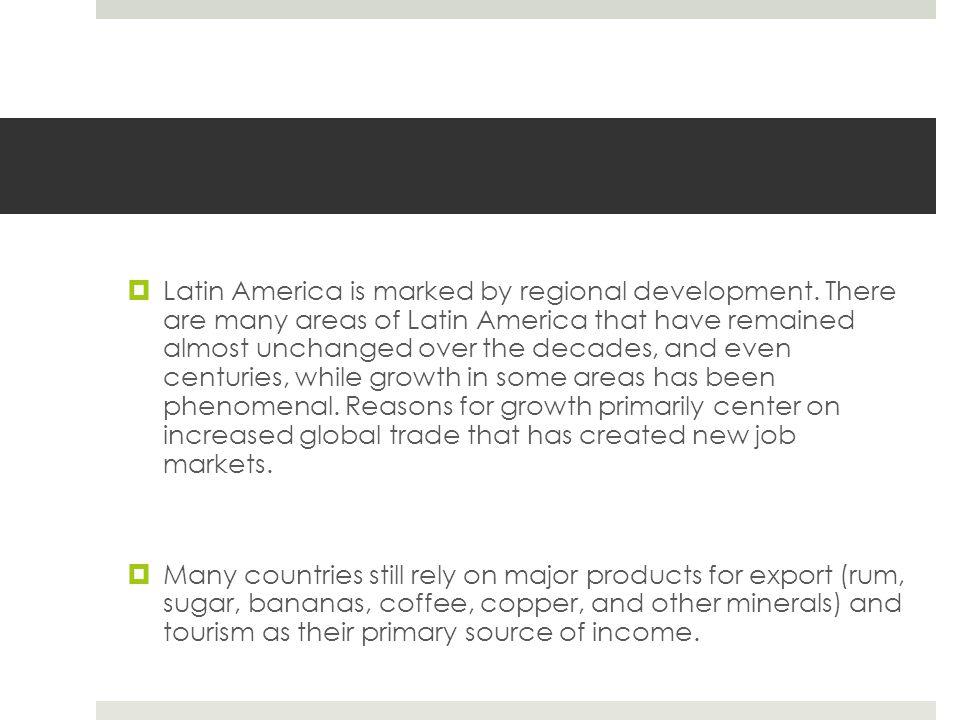 Latin America is marked by regional development
