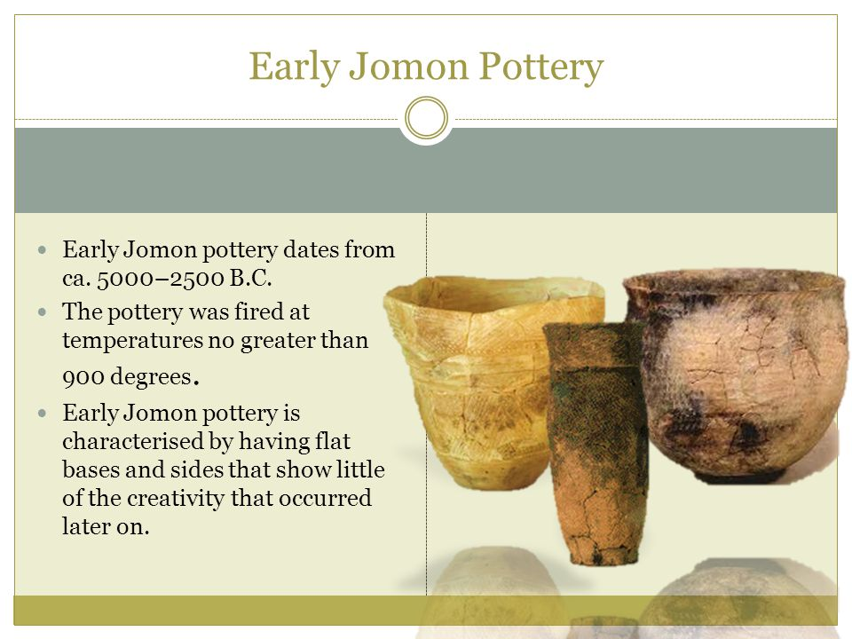 Early Jomon Pottery Early Jomon pottery dates from ca. 5000–2500 B.C.