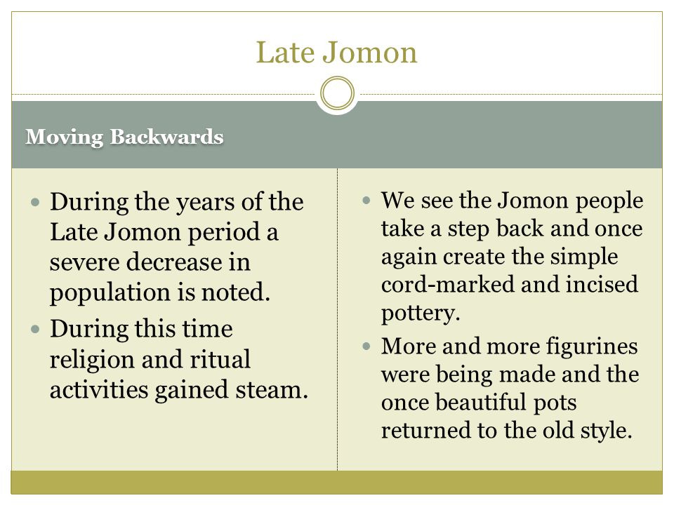 Late Jomon Moving Backwards. During the years of the Late Jomon period a severe decrease in population is noted.