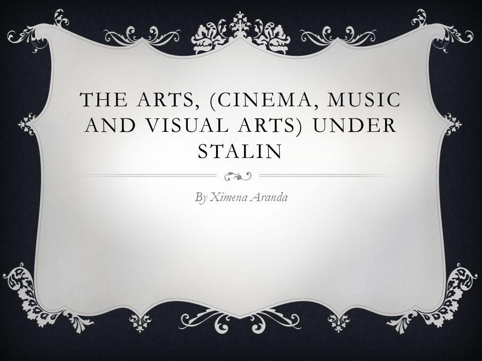 The Arts, (cinema, music and visual arts) under Stalin