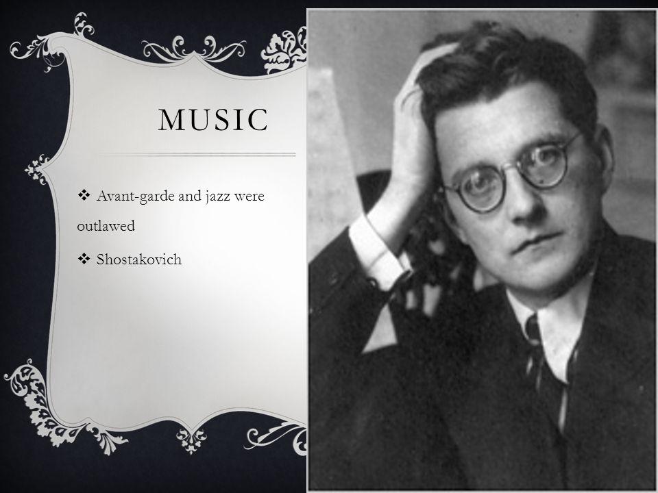 Music Avant-garde and jazz were outlawed Shostakovich