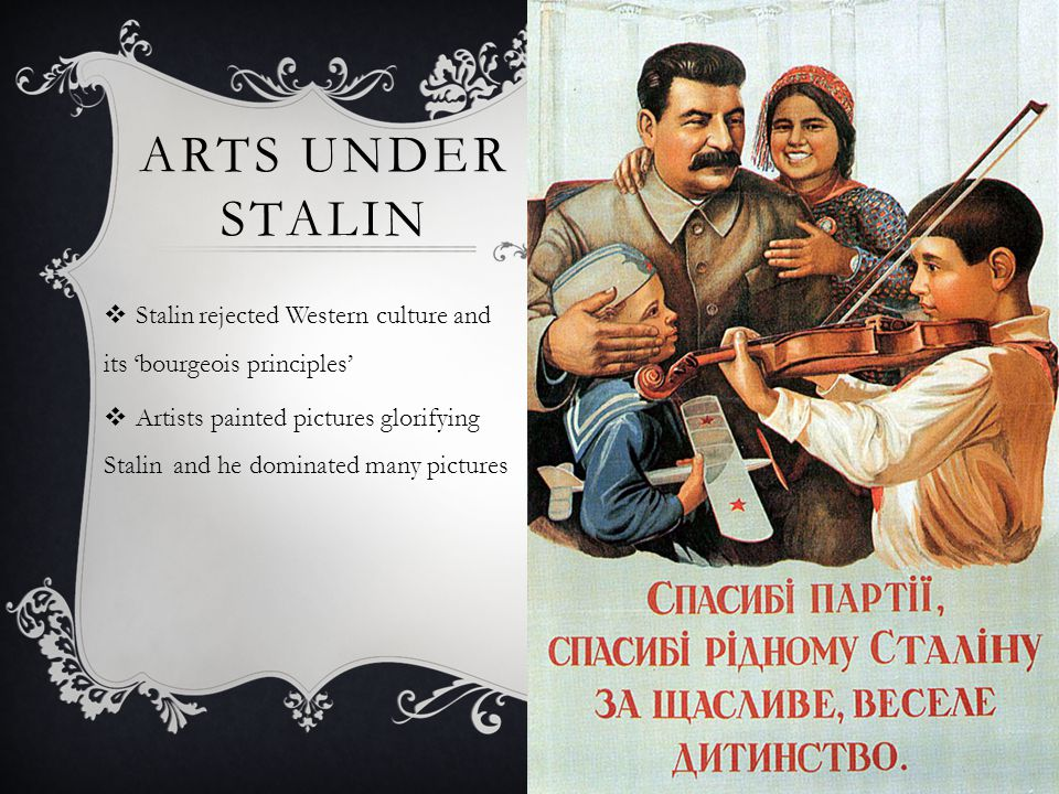 Arts under stalin Stalin rejected Western culture and its 'bourgeois principles'