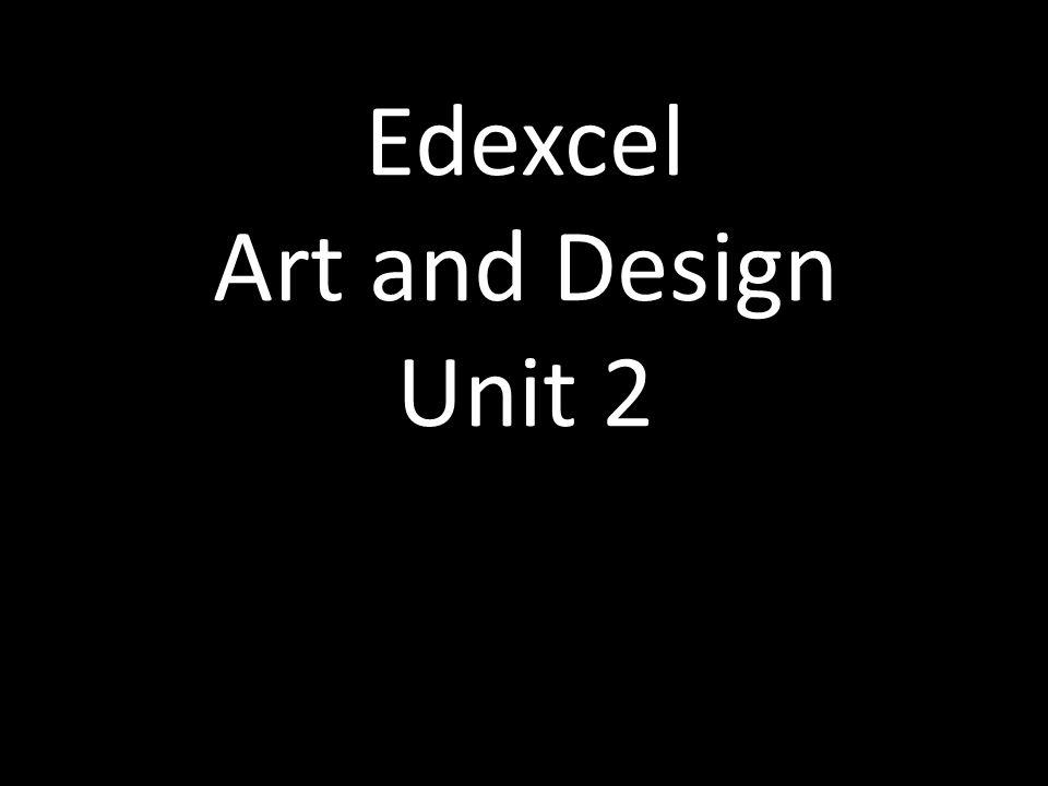 Edexcel Art and Design Unit 2