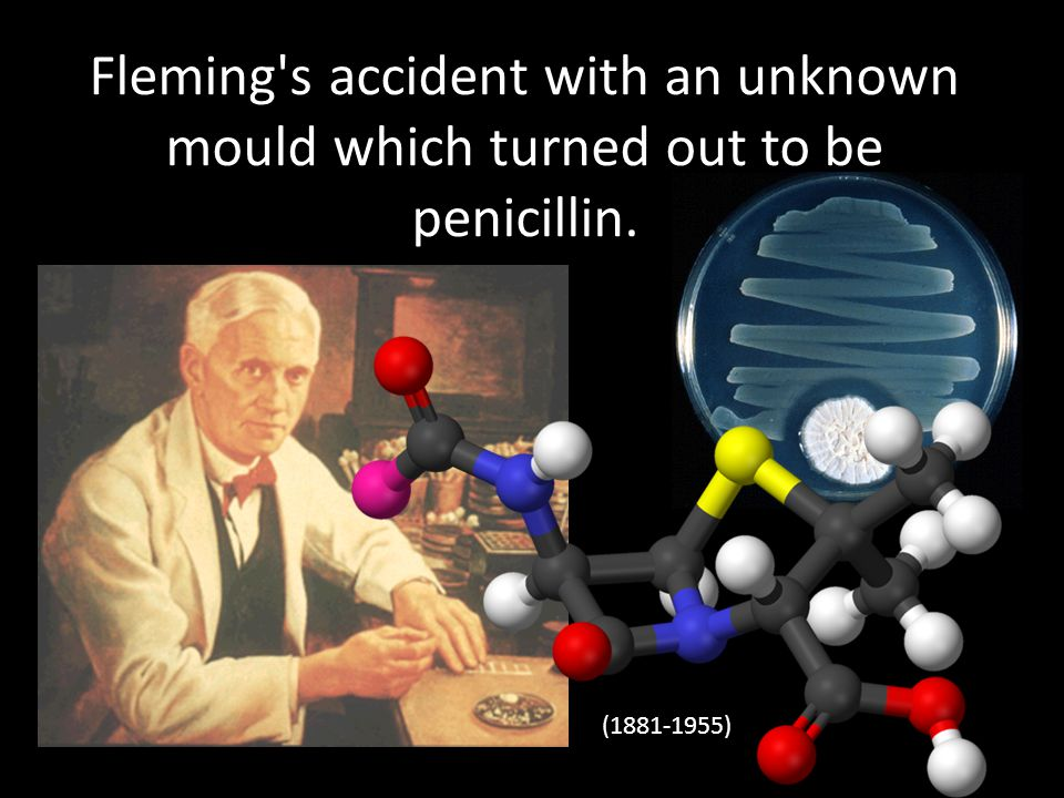 Fleming s accident with an unknown mould which turned out to be penicillin.