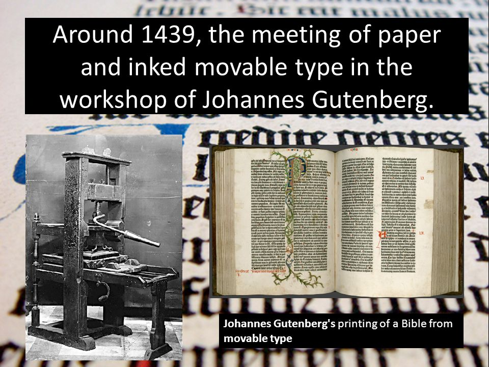Around 1439, the meeting of paper and inked movable type in the workshop of Johannes Gutenberg.