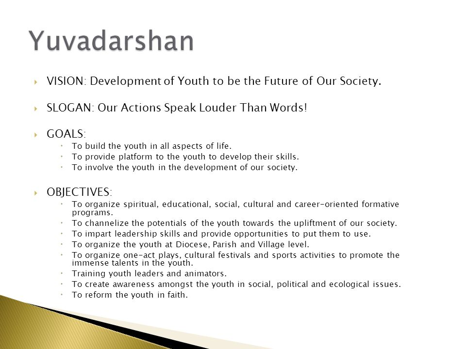 Yuvadarshan VISION: Development of Youth to be the Future of Our Society. SLOGAN: Our Actions Speak Louder Than Words!