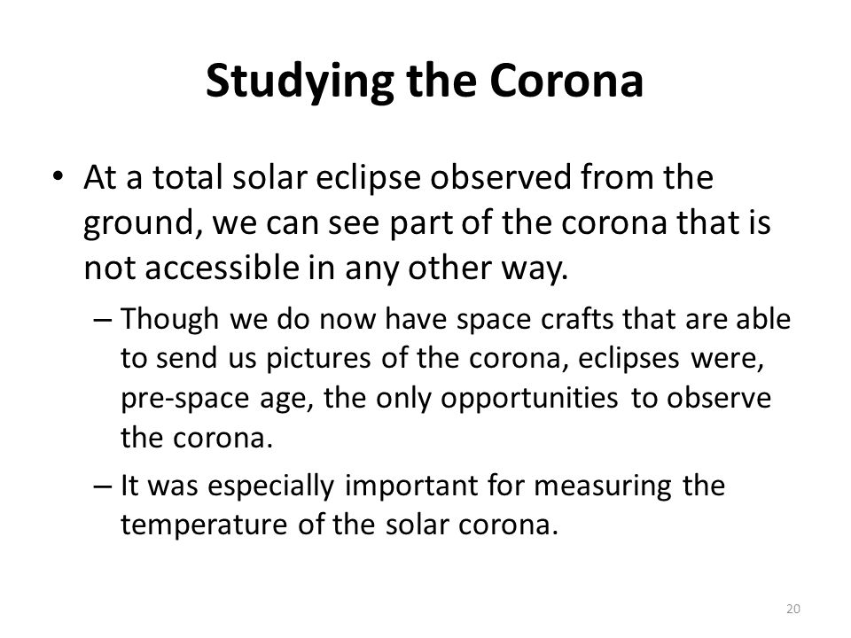 Studying the Corona At a total solar eclipse observed from the ground, we can see part of the corona that is not accessible in any other way.