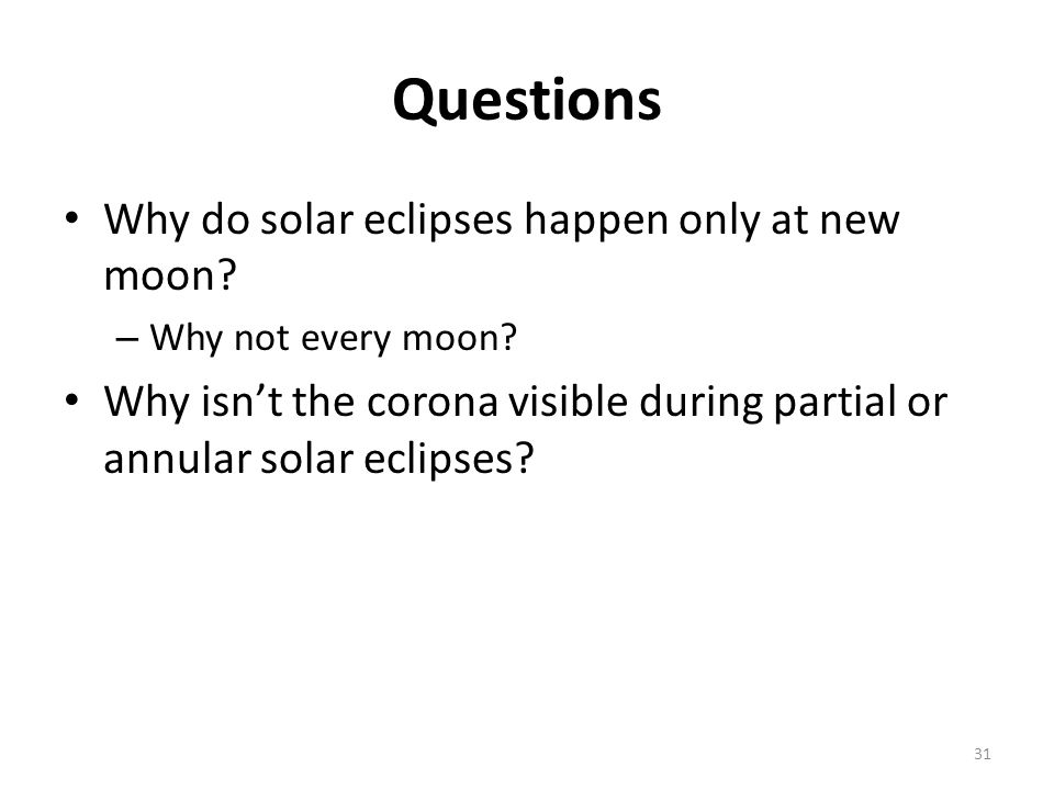 Questions Why do solar eclipses happen only at new moon