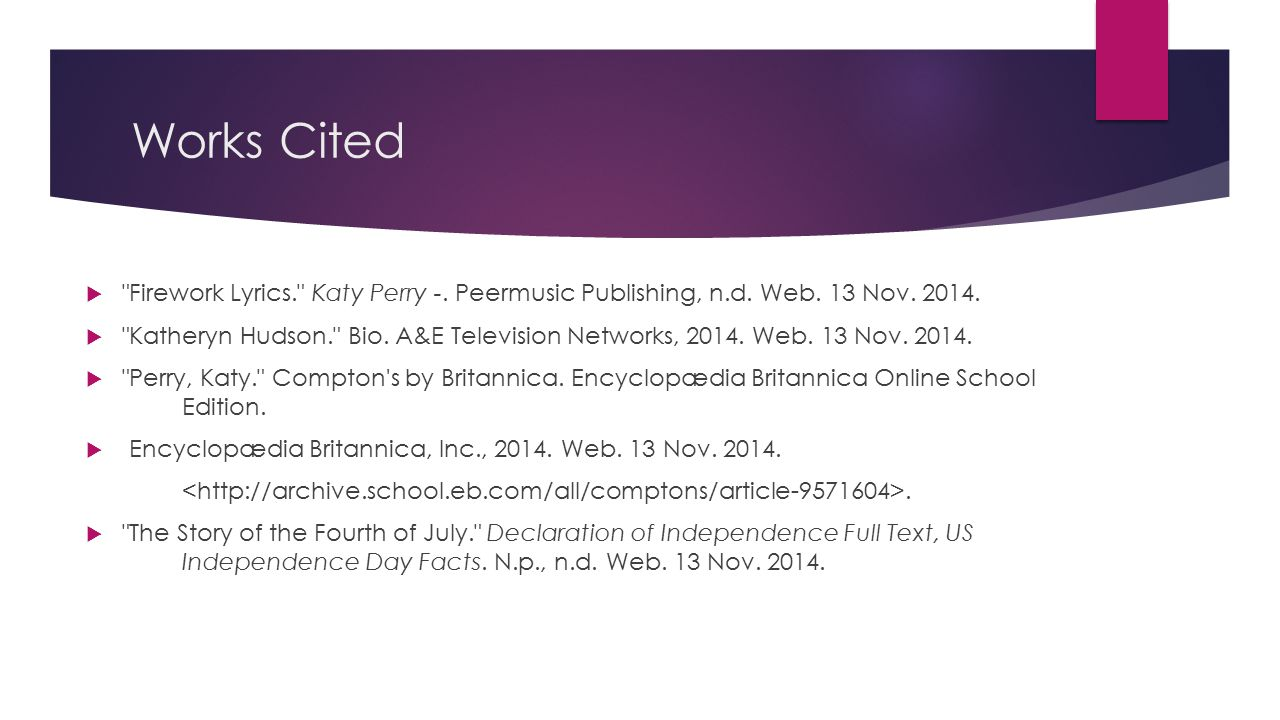 Works Cited Firework Lyrics. Katy Perry -. Peermusic Publishing, n.d. Web. 13 Nov. 2014.