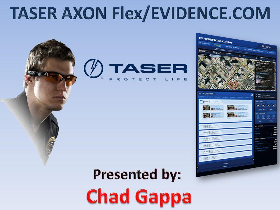 TASER AXON Flex/EVIDENCE.COM Presented by: Chad Gappa