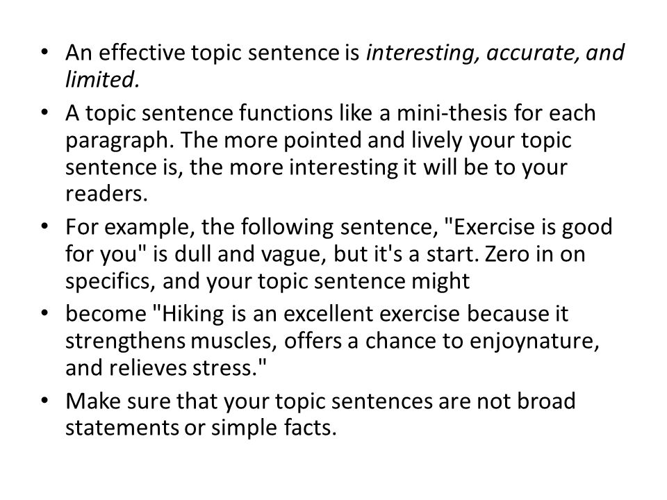 An effective topic sentence is interesting, accurate, and limited.