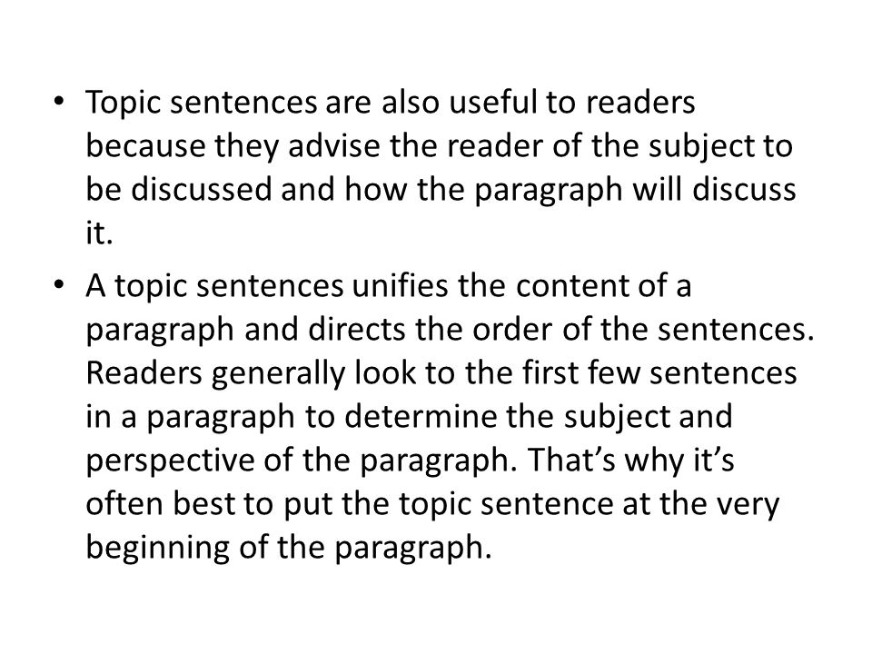 Topic sentences are also useful to readers because they advise the reader of the subject to be discussed and how the paragraph will discuss it.