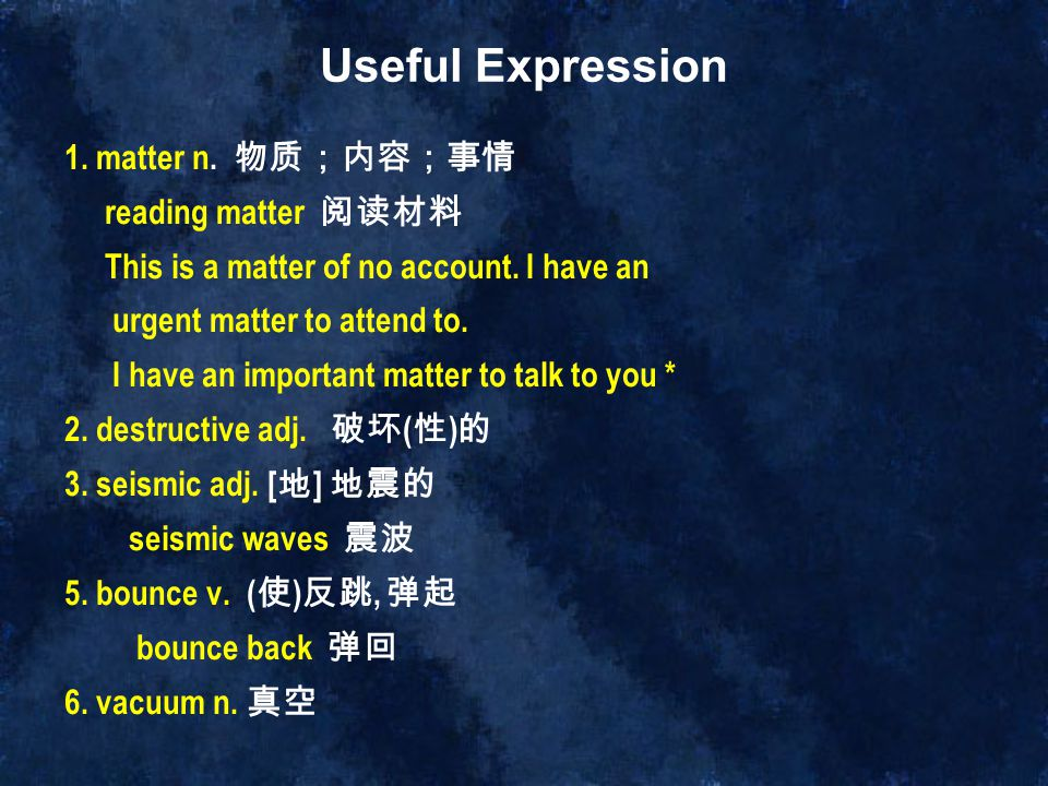 Useful Expression 1. matter n. 物质;内容;事情 reading matter 阅读材料