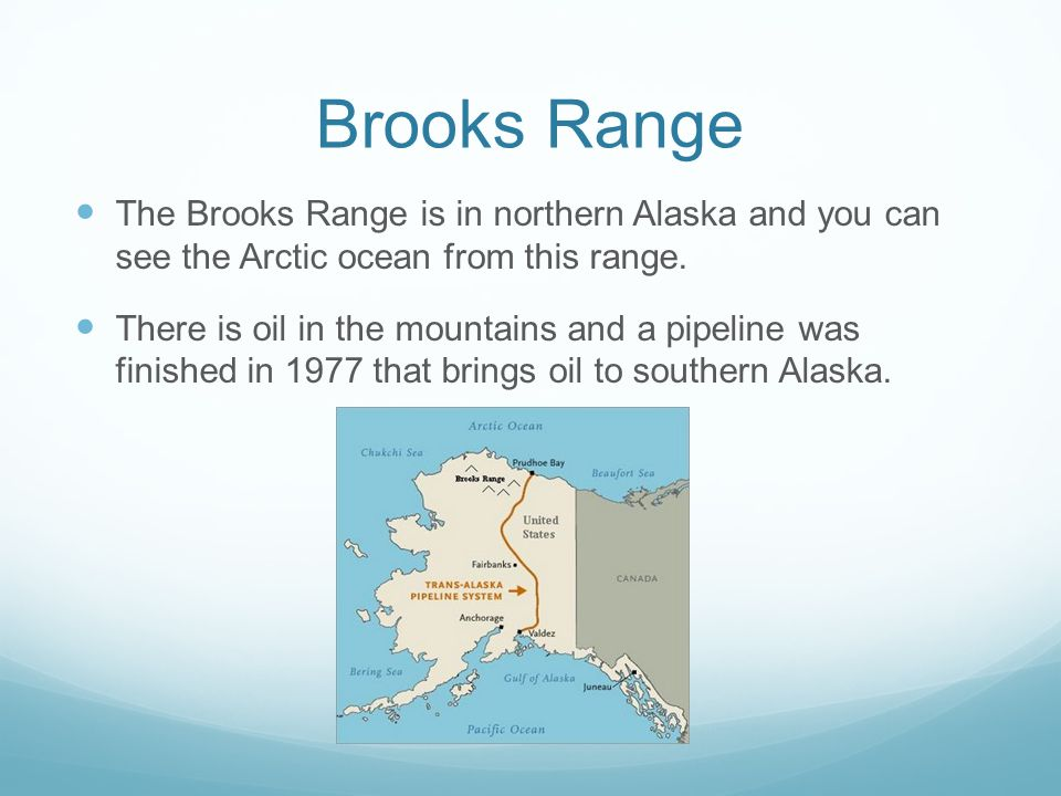 Brooks Range The Brooks Range is in northern Alaska and you can see the Arctic ocean from this range.