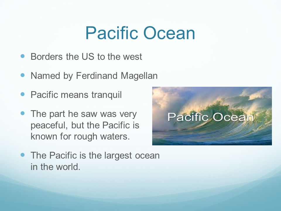 Pacific Ocean Borders the US to the west Named by Ferdinand Magellan