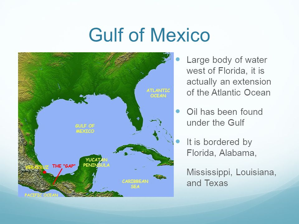 Gulf of Mexico Large body of water west of Florida, it is actually an extension of the Atlantic Ocean.