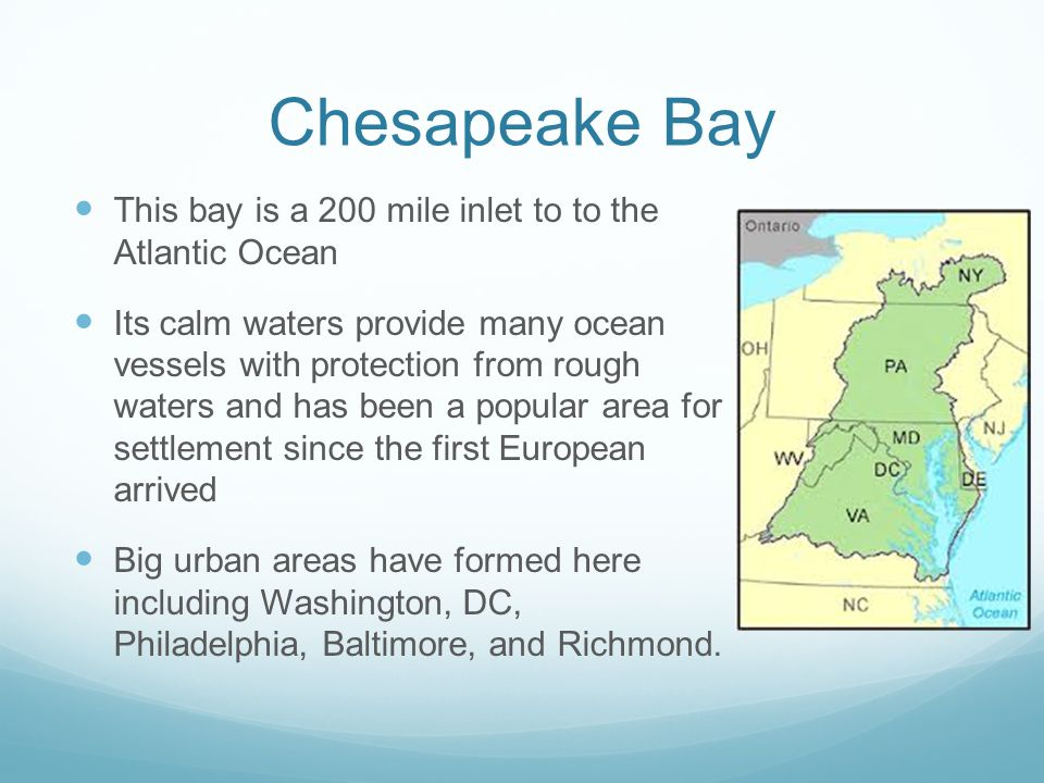 Chesapeake Bay This bay is a 200 mile inlet to to the Atlantic Ocean