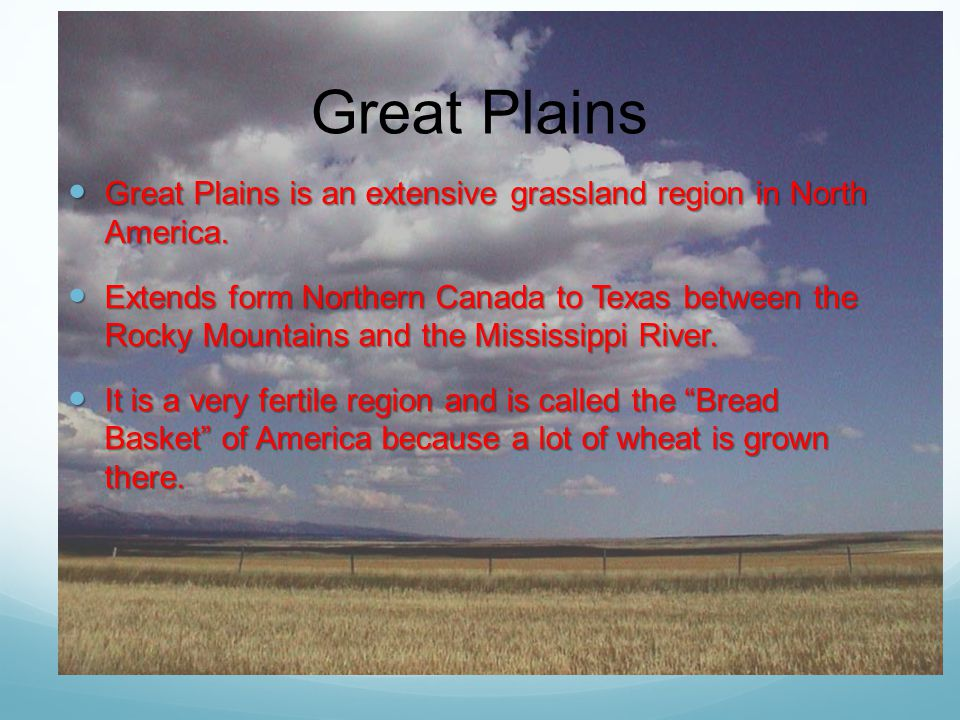 Great Plains Great Plains is an extensive grassland region in North America.