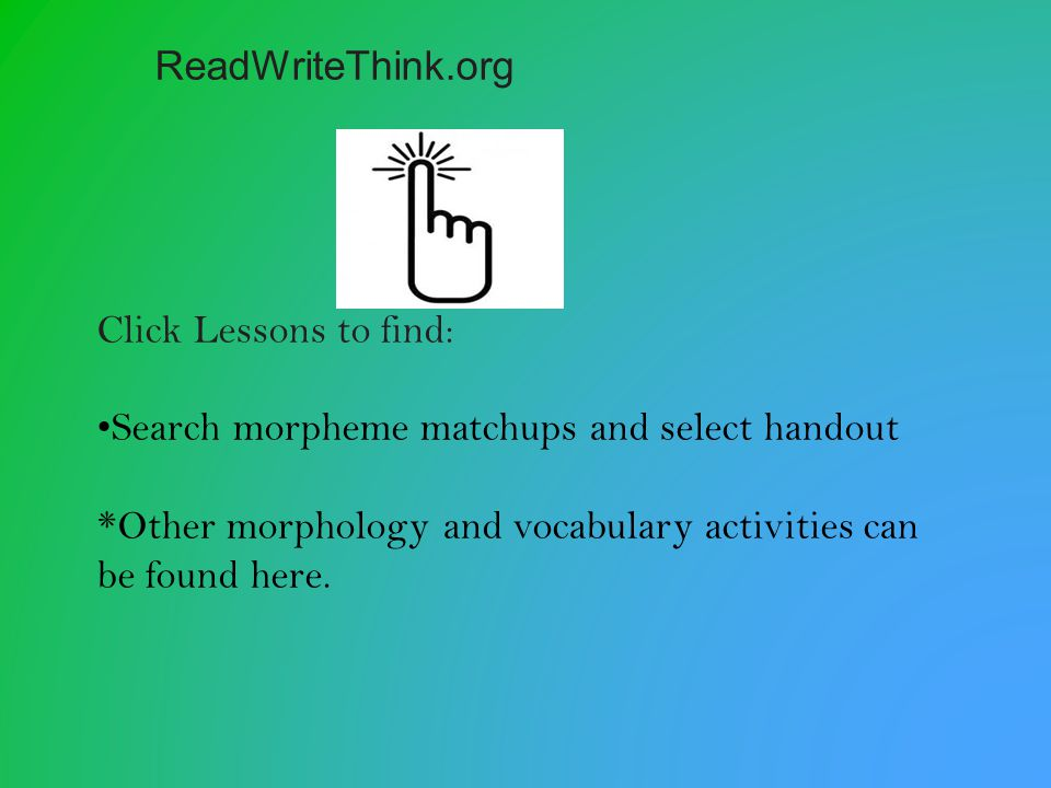 ReadWriteThink.org Click Lessons to find: Search morpheme matchups and select handout.